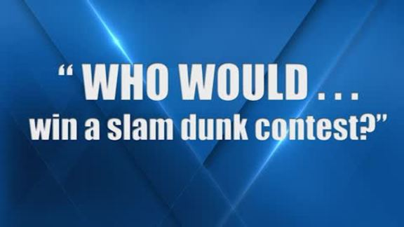 Who Would Win a Slam Dunk Contest?